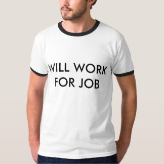 will_work_for_job_mens_t_shirt-reec052082f364b8bbf714a2e65944d07_jyr6q_324